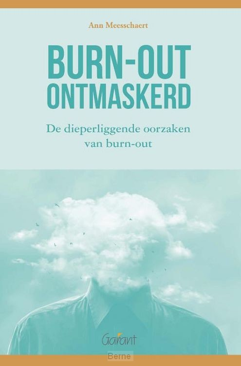 Burn-out ontmaskerd. De dieperliggende oorzaken van burn-out